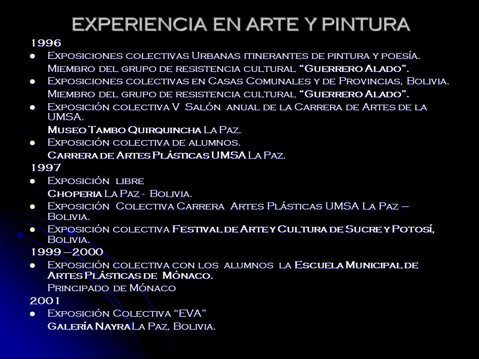 EXPERIENCIA EN ARTE Y PINTURA 1996 Exposiciones colectivas Urbanas itinerantes de pintura y poesía. Exposiciones colectivas Urbanas itinerantes de pin