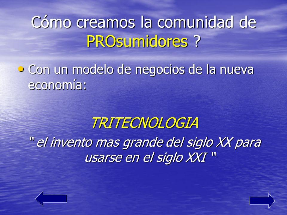 Cómo creamos la comunidad de PROsumidores ? Con un modelo de negocios de la nueva economía: Con un modelo de negocios de la nueva economía:TRITECNOLOG