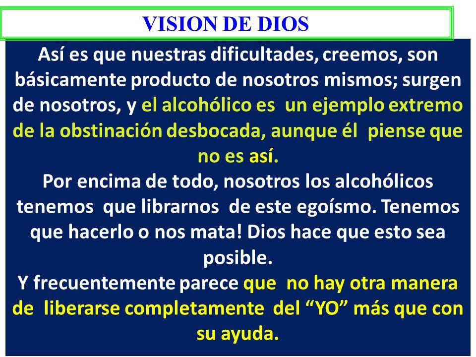 ALCOHOLICOS ANÓNIMOS (Texto Básico, pág..58) Egoísmo concentración en si mismo.