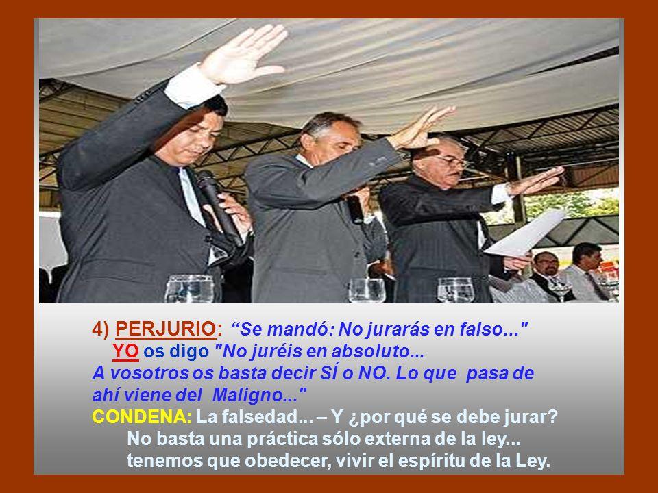 4) PERJURIO: Se mandó: No jurarás en falso... YO os digo No juréis en absoluto...