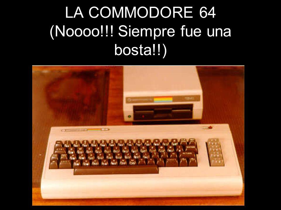 LA COMMODORE 64 (Noooo!!! Siempre fue una bosta!!)