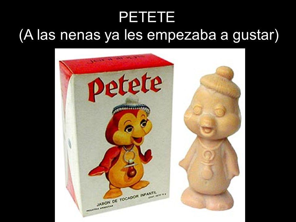 PETETE (A las nenas ya les empezaba a gustar)