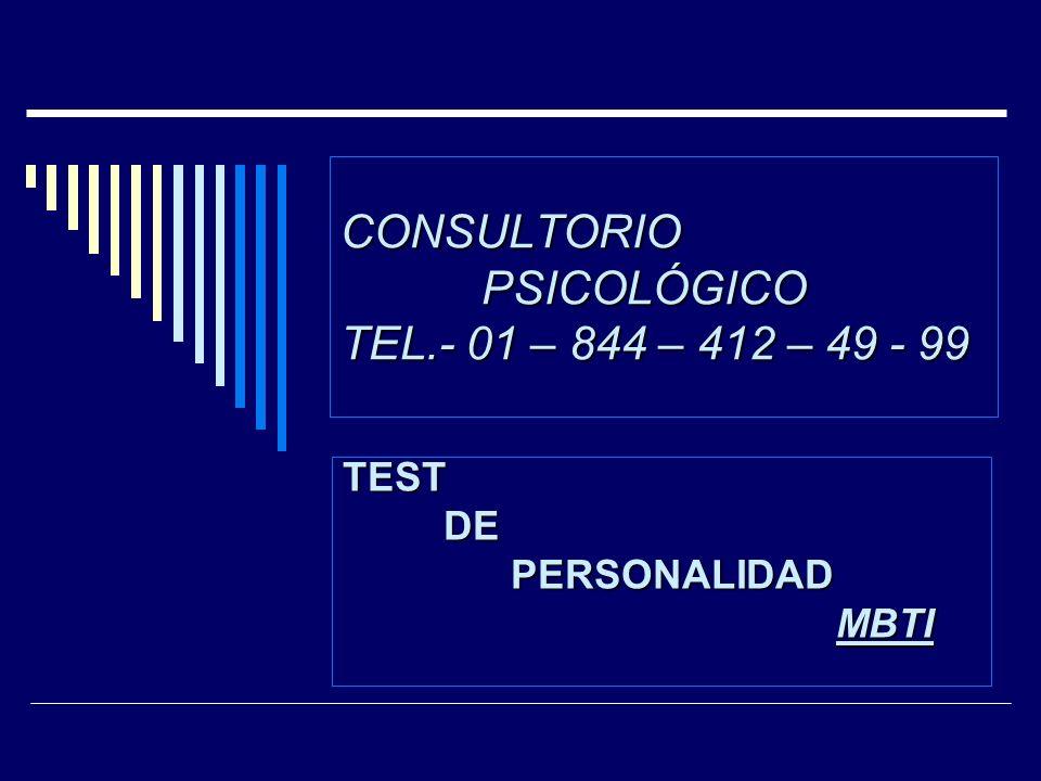 CONSULTORIO PSICOLÓGICO TEL.- 01 – 844 – 412 – 49 - 99 TEST DE DE PERSONALIDAD PERSONALIDAD MBTI MBTI