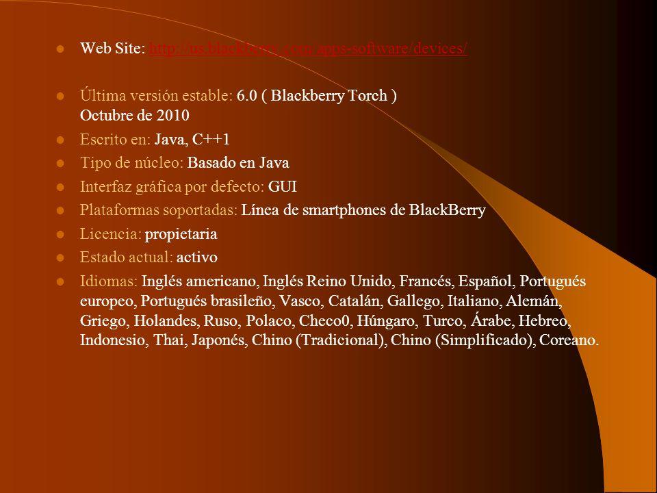 Web Site: http://us.blackberry.com/apps-software/devices/http://us.blackberry.com/apps-software/devices/ Última versión estable: 6.0 ( Blackberry Torc