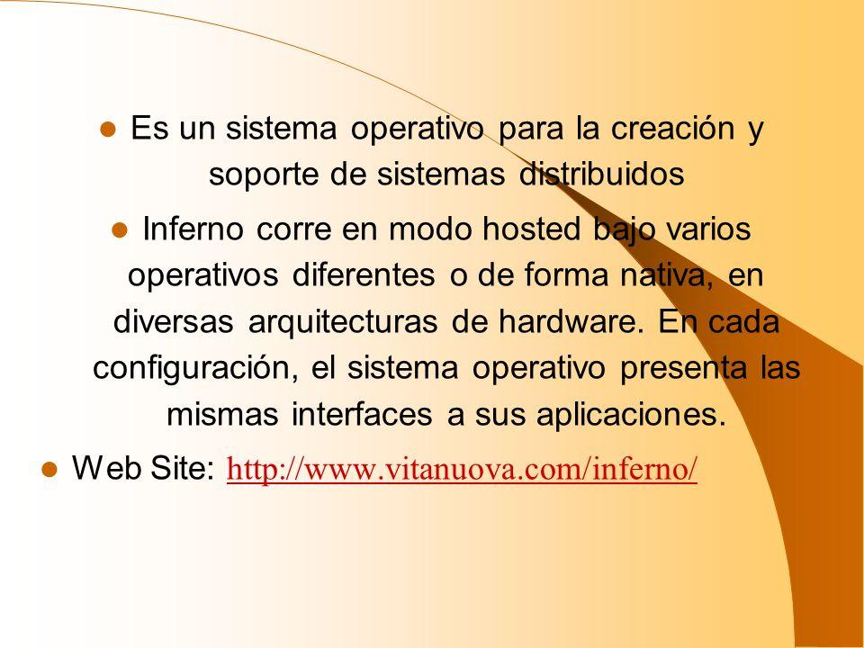 Es un sistema operativo para la creación y soporte de sistemas distribuidos Inferno corre en modo hosted bajo varios operativos diferentes o de forma