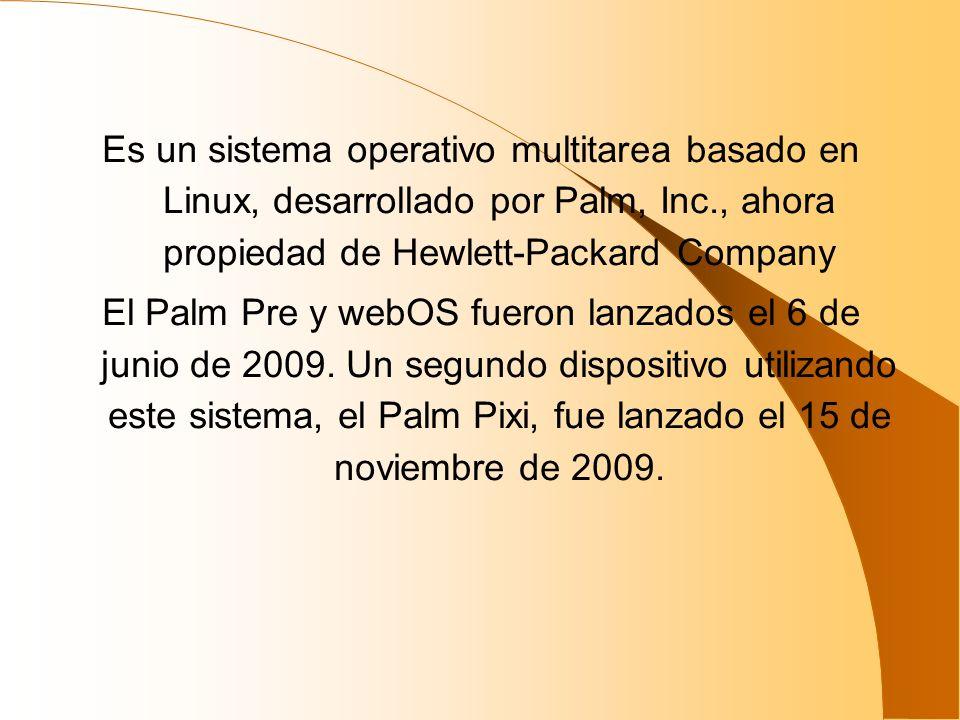 Es un sistema operativo multitarea basado en Linux, desarrollado por Palm, Inc., ahora propiedad de Hewlett-Packard Company El Palm Pre y webOS fueron