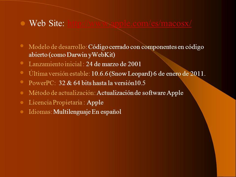 Web Site: http://www.apple.com/es/macosx/http://www.apple.com/es/macosx/ Modelo de desarrollo: Código cerrado con componentes en código abierto (como