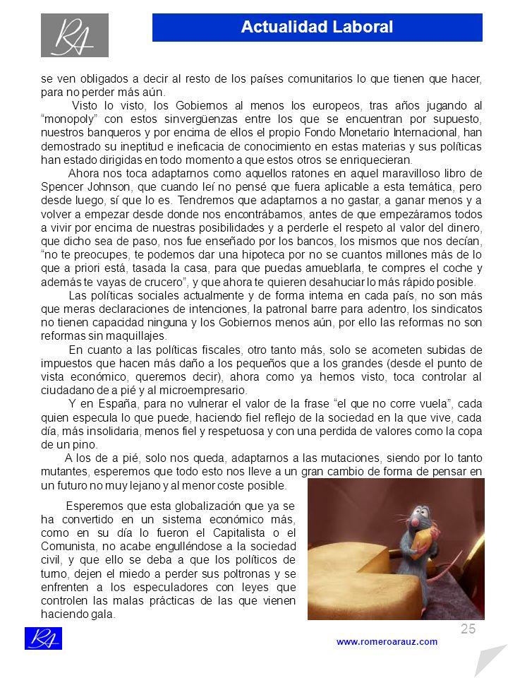 24 www.romeroarauz.com Una sociedad mutante: Tiempos de Cambios Políticos, Económicos y Sociales Actualmente estamos viviendo en un mundo que social, política y económicamente está en constante mutación.