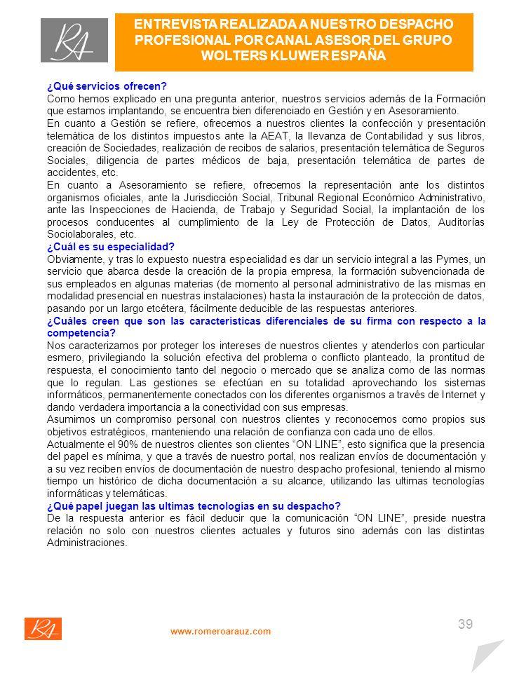 38 ENTREVISTA REALIZADA A NUESTRO DESPACHO PROFESIONAL POR CANAL ASESOR DEL GRUPO WOLTERS KLUWER ESPAÑA www.romeroarauz.com Por favor ¿nos podría hablar de su trayectoria profesional.