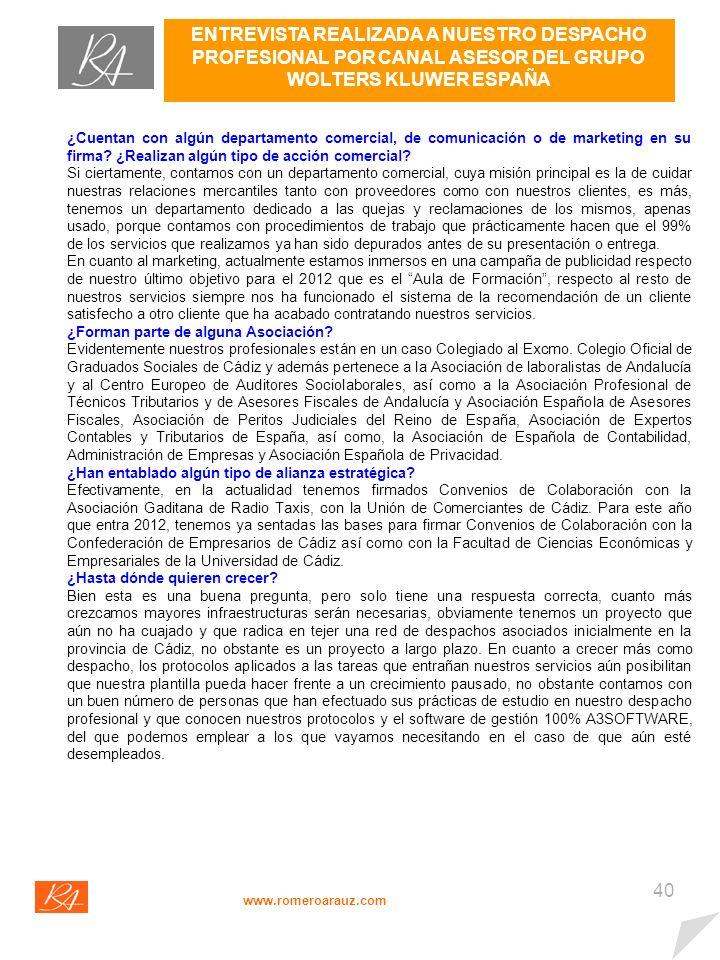 39 ENTREVISTA REALIZADA A NUESTRO DESPACHO PROFESIONAL POR CANAL ASESOR DEL GRUPO WOLTERS KLUWER ESPAÑA www.romeroarauz.com ¿Qué servicios ofrecen.