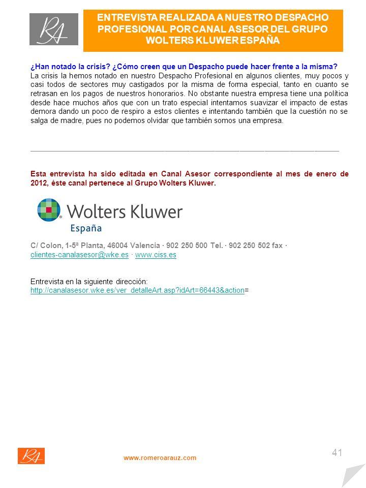 40 ENTREVISTA REALIZADA A NUESTRO DESPACHO PROFESIONAL POR CANAL ASESOR DEL GRUPO WOLTERS KLUWER ESPAÑA www.romeroarauz.com ¿Cuentan con algún departamento comercial, de comunicación o de marketing en su firma.