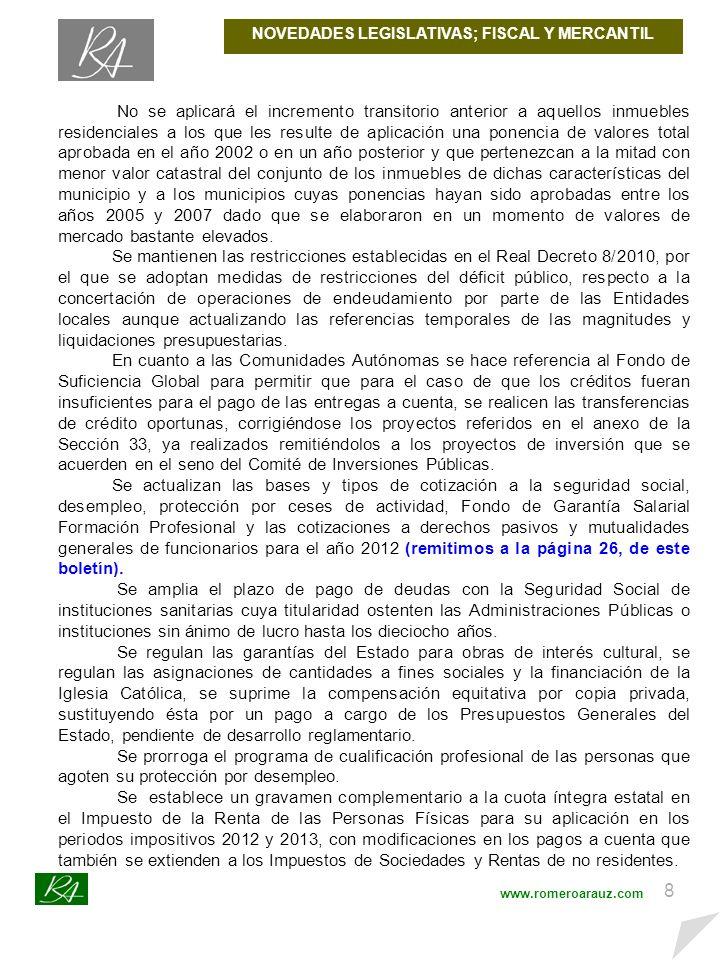 7 www.romeroarauz.com NOVEDADES LEGISLATIVAS; FISCAL Y MERCANTIL REAL DECRETO LEY 20/2011, DE 30 DE DICIEMBRE, DE MEDIDAS URGENTES EN MATERIA PRESUPUESTARIA, TRIBUTARIA Y FINANCIERA PARA LA CORRECCIÓN DEL DÉFICIT PÚBLICO.