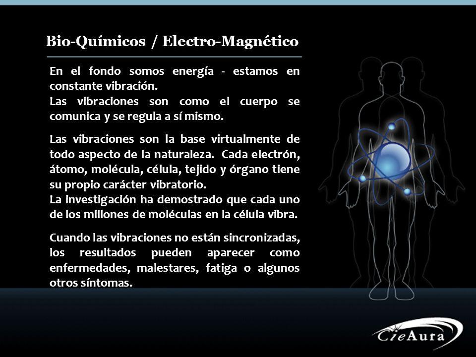 Bio-Químicos / Electro-Magnético En el fondo somos energía - estamos en constante vibración. Las vibraciones son como el cuerpo se comunica y se regul