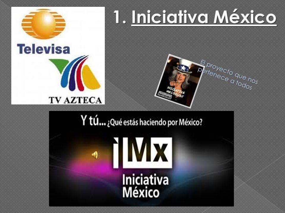 1. Iniciativa México El proyecto que nos pertenece a todos