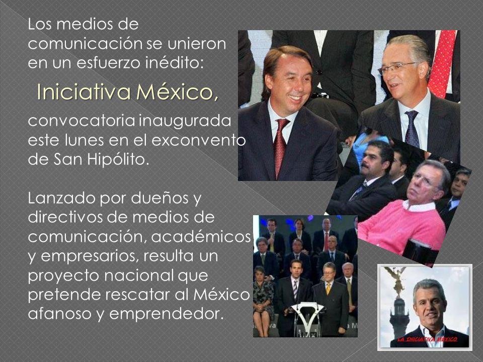 Los medios de comunicación se unieron en un esfuerzo inédito: Iniciativa México, convocatoria inaugurada este lunes en el exconvento de San Hipólito.