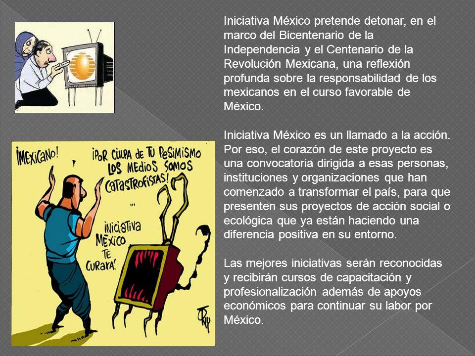 Iniciativa México pretende detonar, en el marco del Bicentenario de la Independencia y el Centenario de la Revolución Mexicana, una reflexión profunda sobre la responsabilidad de los mexicanos en el curso favorable de México.