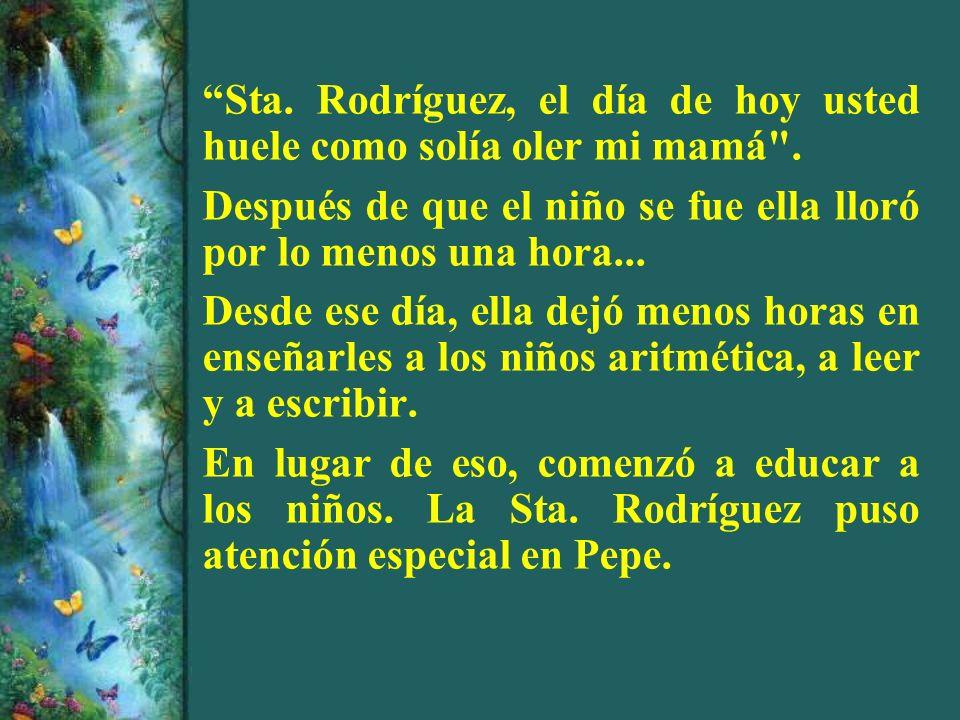 Sta. Rodríguez, el día de hoy usted huele como solía oler mi mamá