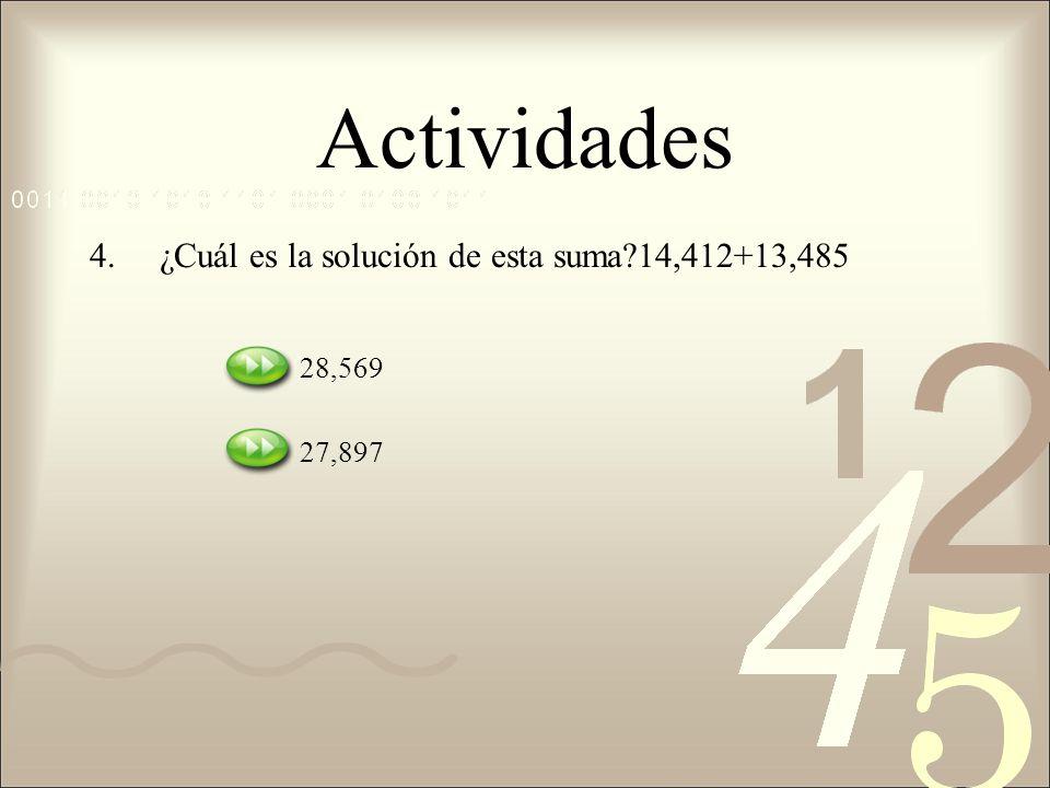 Actividades 4.¿Cuál es la solución de esta suma?14,412+13,485 28,569 27,897