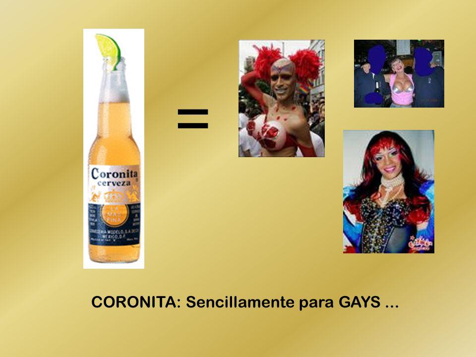 CORONITA: Sencillamente para GAYS... =