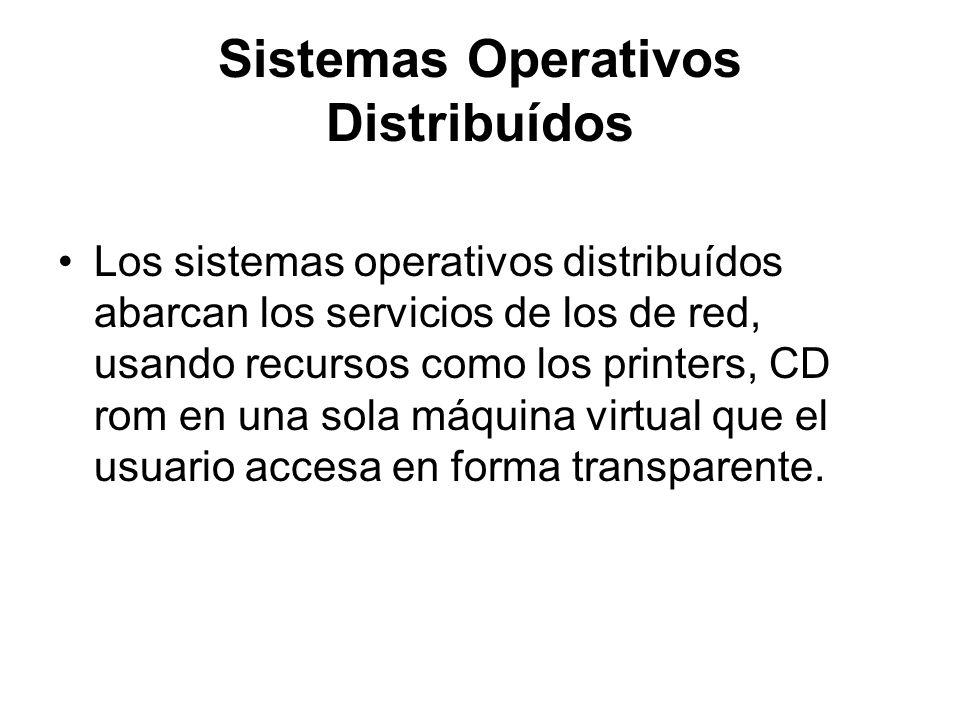 Sistemas Operativos Distribuídos Los sistemas operativos distribuídos abarcan los servicios de los de red, usando recursos como los printers, CD rom e