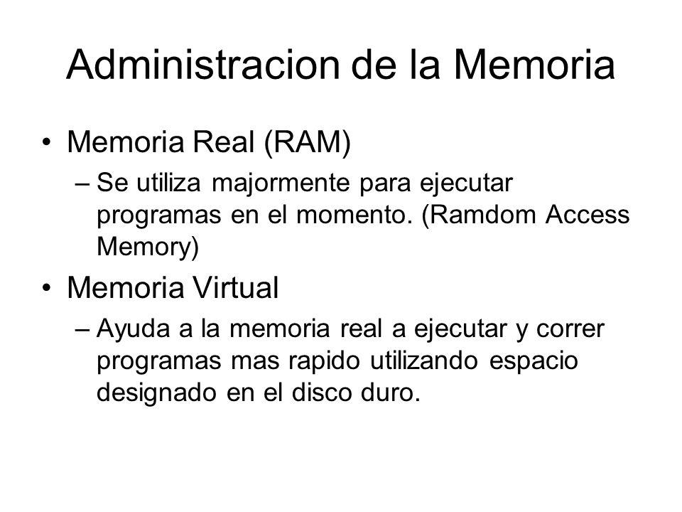 Administracion de la Memoria Memoria Real (RAM) –Se utiliza majormente para ejecutar programas en el momento. (Ramdom Access Memory) Memoria Virtual –