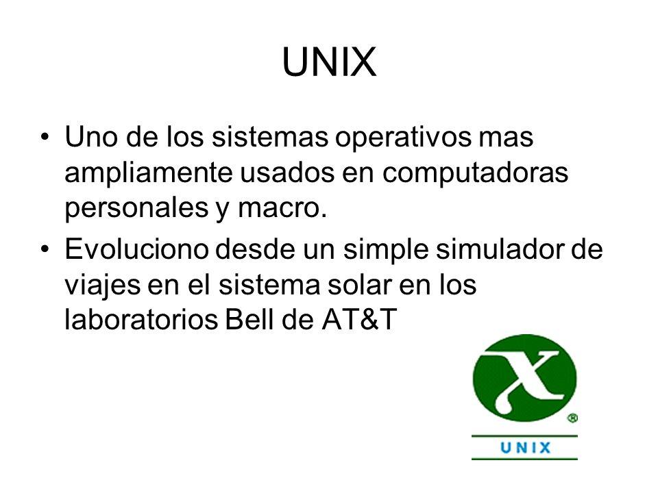 UNIX Uno de los sistemas operativos mas ampliamente usados en computadoras personales y macro. Evoluciono desde un simple simulador de viajes en el si