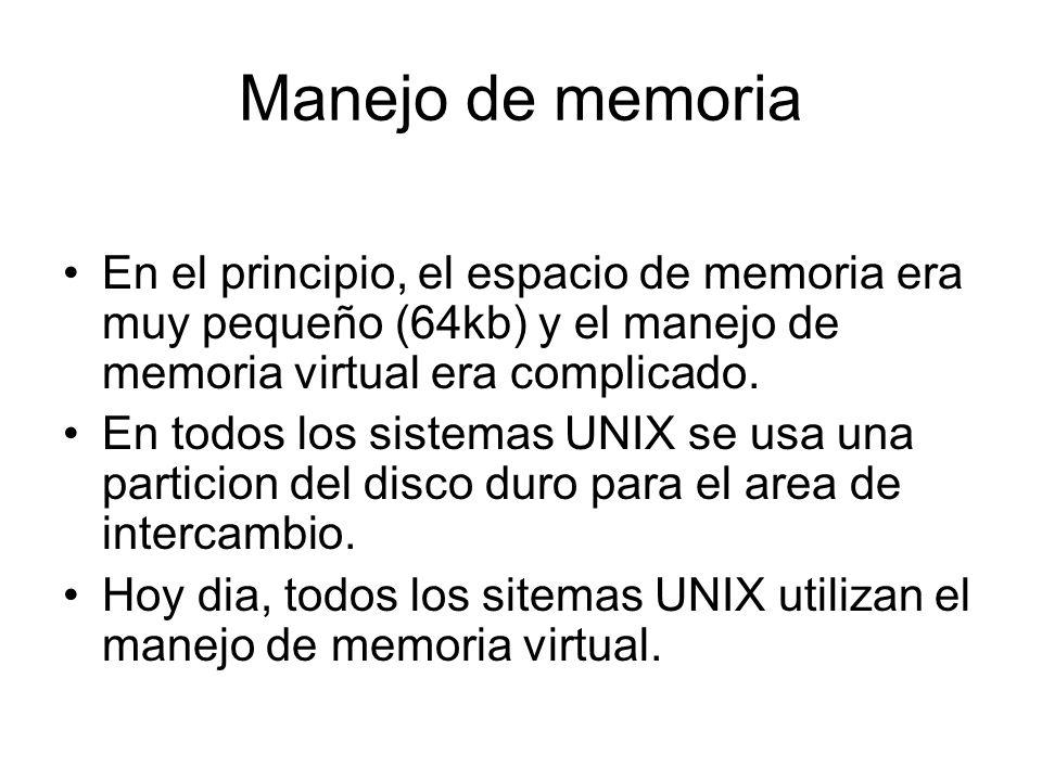 Manejo de memoria En el principio, el espacio de memoria era muy pequeño (64kb) y el manejo de memoria virtual era complicado. En todos los sistemas U