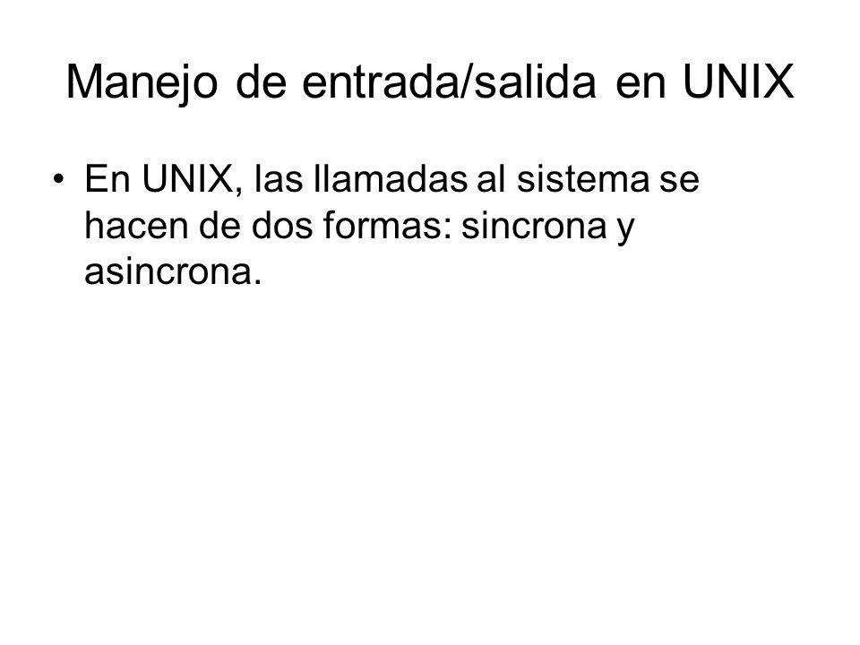 Manejo de entrada/salida en UNIX En UNIX, las llamadas al sistema se hacen de dos formas: sincrona y asincrona.