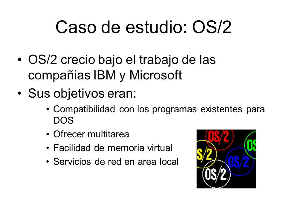 Caso de estudio: OS/2 OS/2 crecio bajo el trabajo de las compañias IBM y Microsoft Sus objetivos eran: Compatibilidad con los programas existentes par