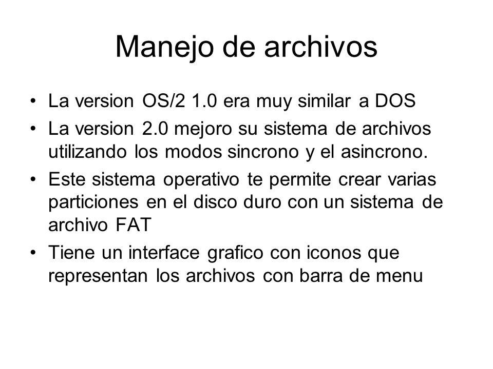 Manejo de archivos La version OS/2 1.0 era muy similar a DOS La version 2.0 mejoro su sistema de archivos utilizando los modos sincrono y el asincrono