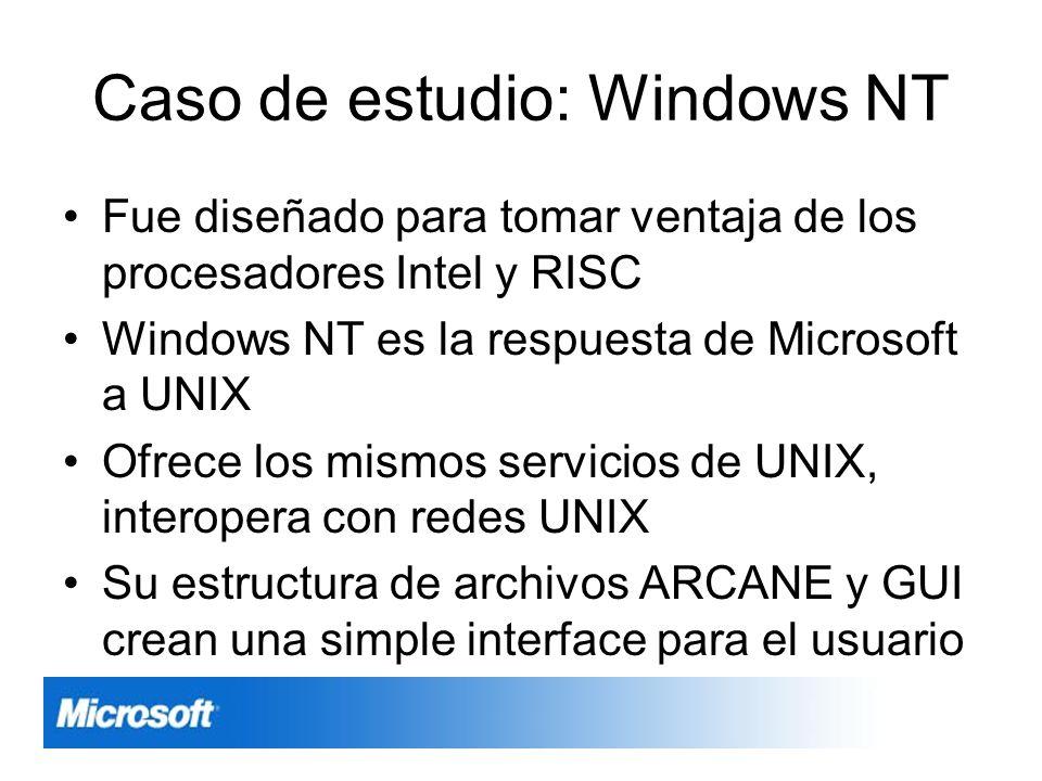Caso de estudio: Windows NT Fue diseñado para tomar ventaja de los procesadores Intel y RISC Windows NT es la respuesta de Microsoft a UNIX Ofrece los