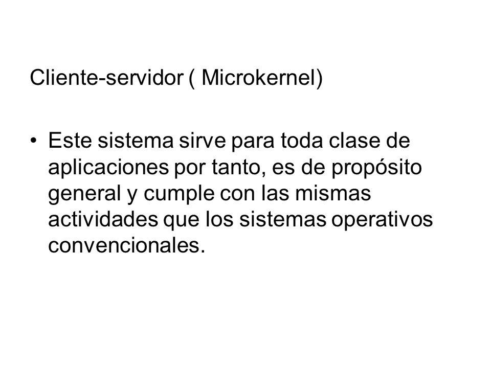 Cliente-servidor ( Microkernel) Este sistema sirve para toda clase de aplicaciones por tanto, es de propósito general y cumple con las mismas activida