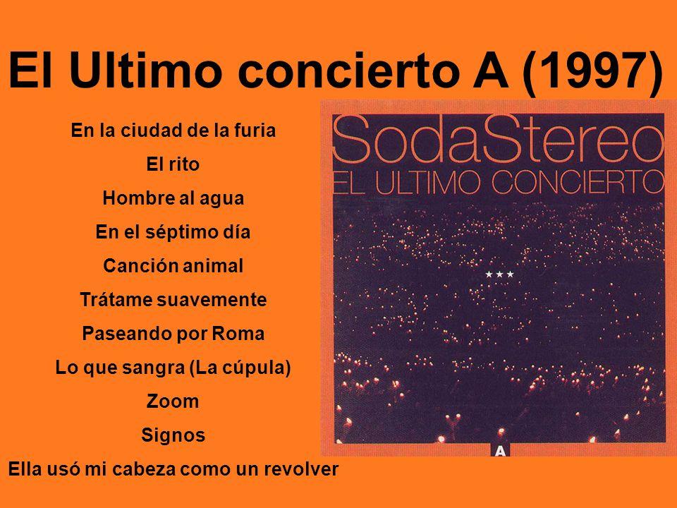 El Ultimo concierto A (1997) En la ciudad de la furia El rito Hombre al agua En el séptimo día Canción animal Trátame suavemente Paseando por Roma Lo