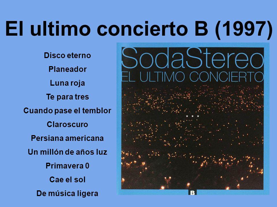 El ultimo concierto B (1997) Disco eterno Planeador Luna roja Te para tres Cuando pase el temblor Claroscuro Persiana americana Un millón de años luz