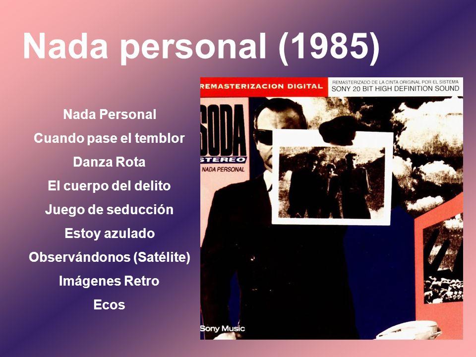 Nada personal (1985) Nada Personal Cuando pase el temblor Danza Rota El cuerpo del delito Juego de seducción Estoy azulado Observándonos (Satélite) Im