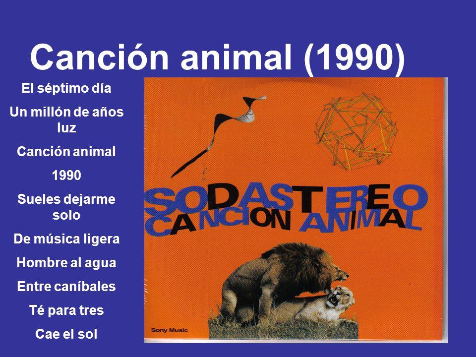 Canción animal (1990) El séptimo día Un millón de años luz Canción animal 1990 Sueles dejarme solo De música ligera Hombre al agua Entre caníbales Té
