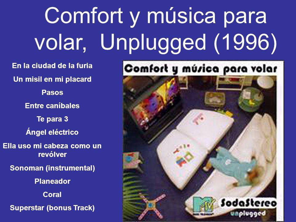 Comfort y música para volar, Unplugged (1996) En la ciudad de la furia Un misil en mi placard Pasos Entre caníbales Te para 3 Ángel eléctrico Ella uso