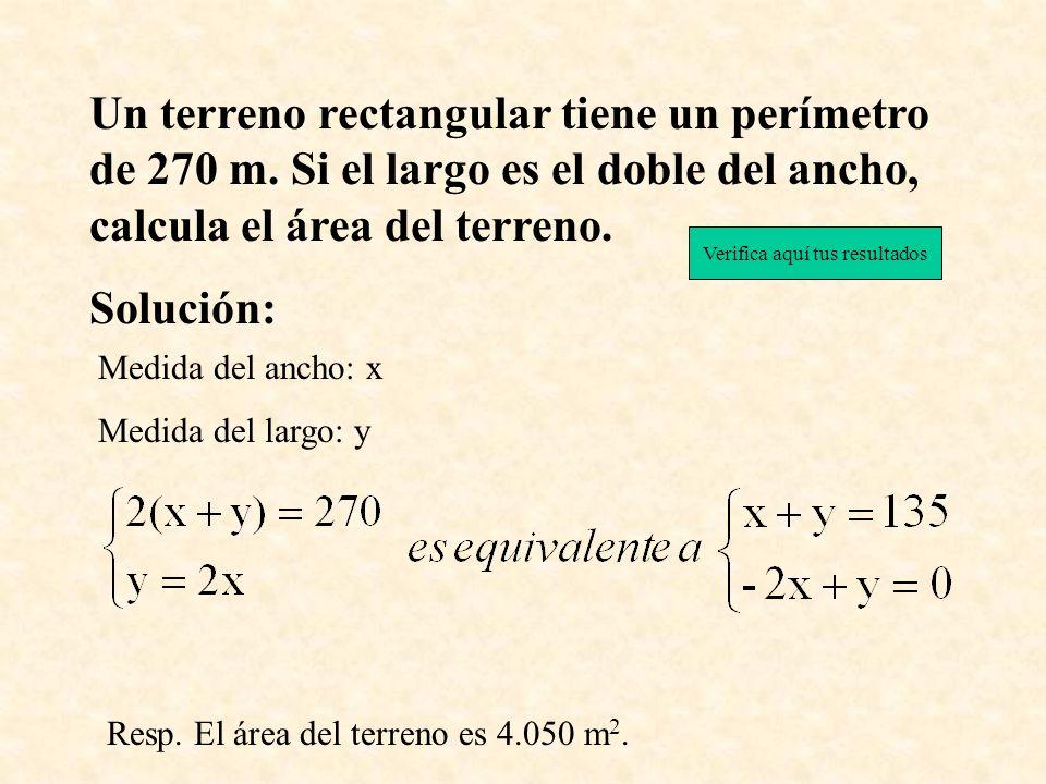Un terreno rectangular tiene un perímetro de 270 m. Si el largo es el doble del ancho, calcula el área del terreno. Solución: Medida del ancho: x Medi