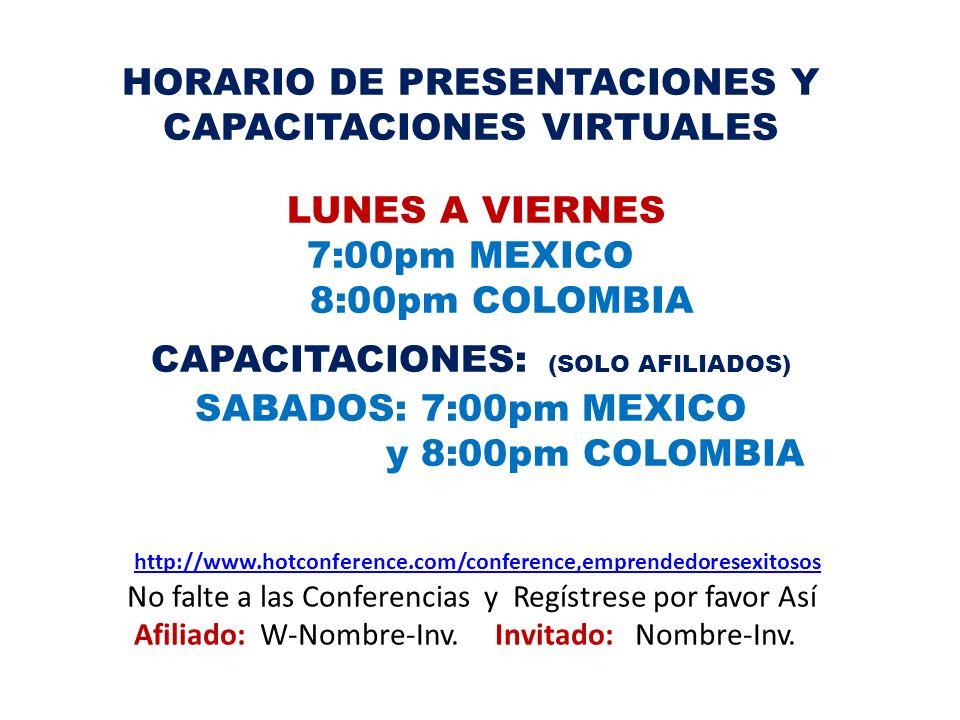 HORARIO DE PRESENTACIONES Y CAPACITACIONES VIRTUALES LUNES A VIERNES 7:00pm MEXICO 8:00pm COLOMBIA CAPACITACIONES: (SOLO AFILIADOS) SABADOS: 7:00pm ME