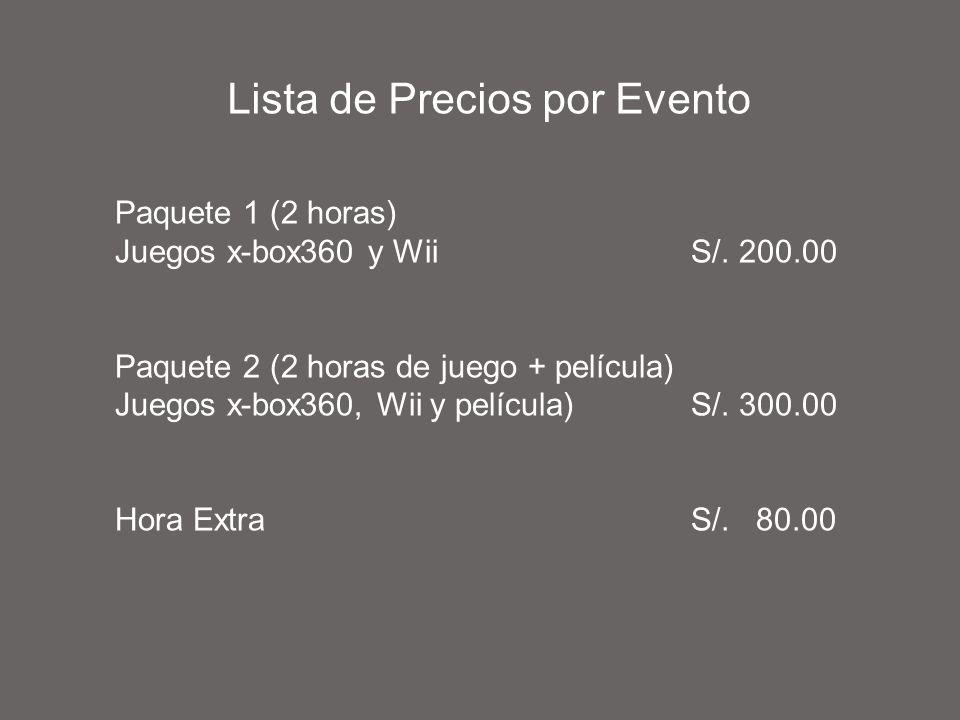 Lista de Precios por Evento Paquete 1 (2 horas) Juegos x-box360 y WiiS/. 200.00 Paquete 2 (2 horas de juego + película) Juegos x-box360, Wii y películ