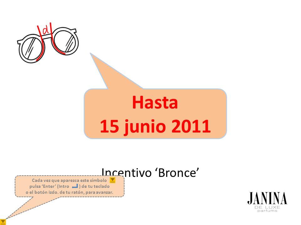 Hasta 15 junio 2011 Incentivo Bronce ojo Cada vez que aparezca este símbolo pulsa Enter (Intro ) de tu teclado o el botón izdo.