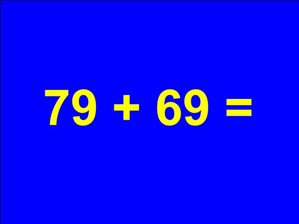 79 + 69 =