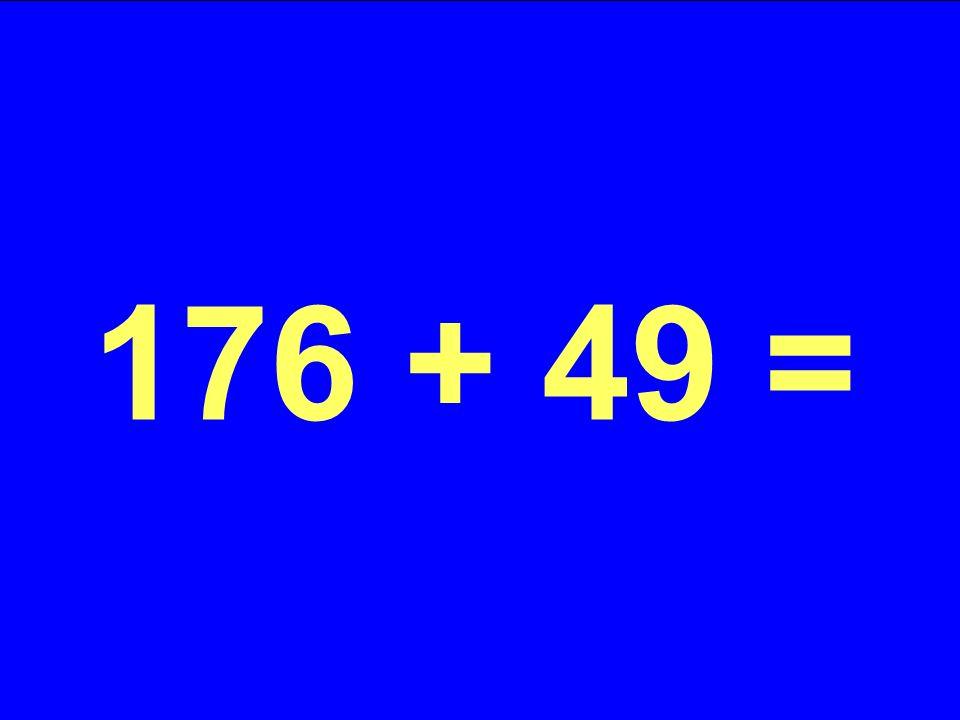 176 + 49 =