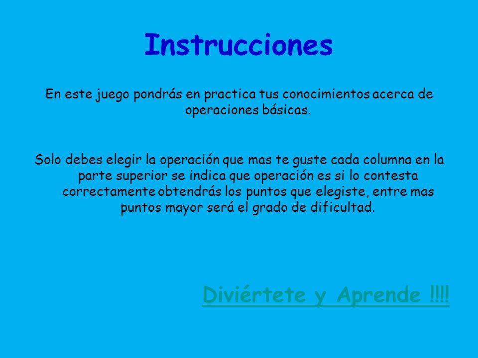 Instrucciones En este juego pondrás en practica tus conocimientos acerca de operaciones básicas.
