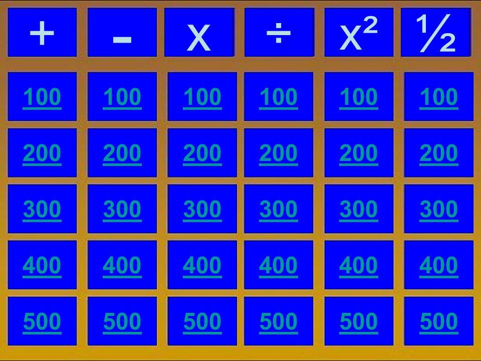 100 200 300 100 200 300 400 500 400 500 + - x+ x²x² ½÷