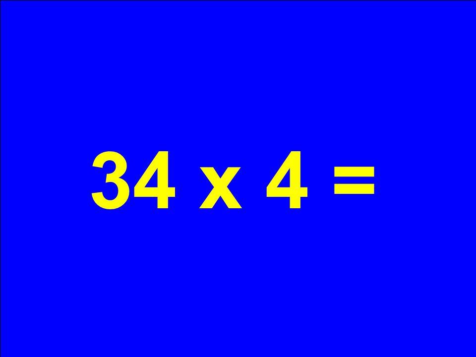 34 x 4 =