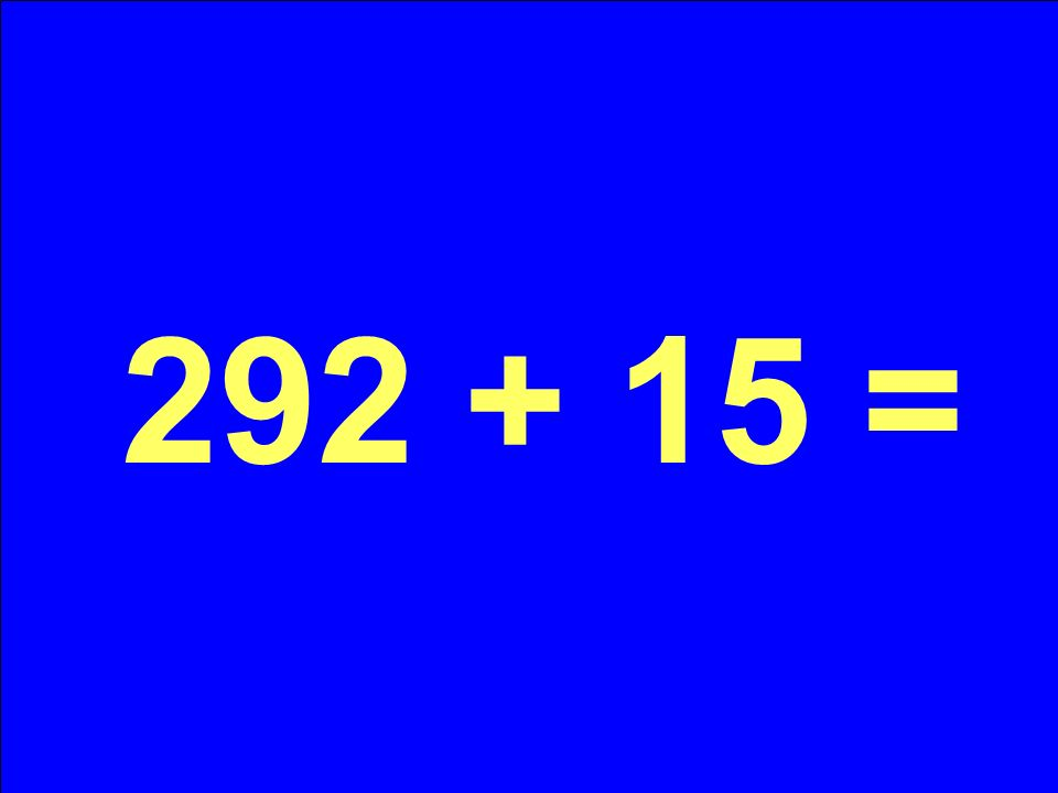 292 + 15 =