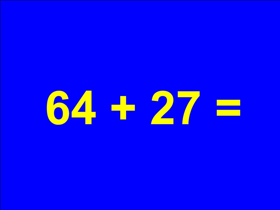 64 + 27 =