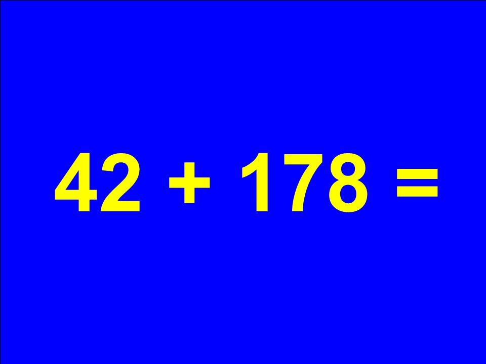 42 + 178 =