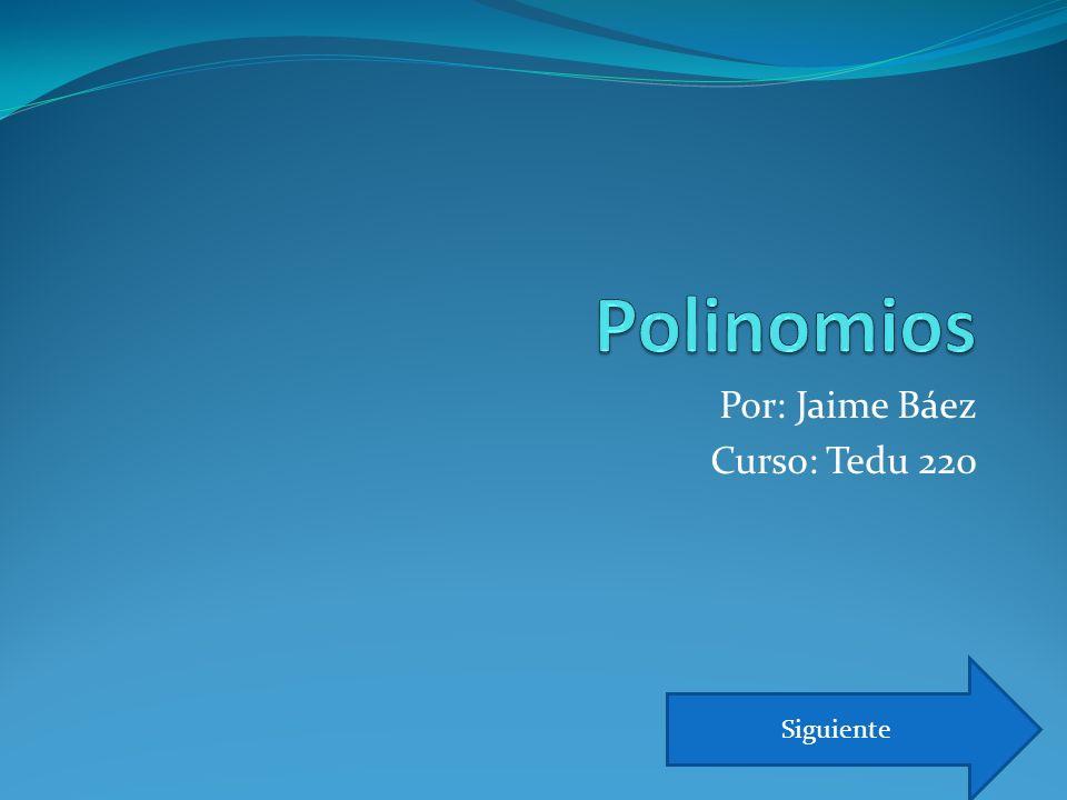 Definición de los Polinomios Un polinomio es una expresión hecha con constantes, variables y exponentes, que están combinados usando sumas, restas y multiplicaciones, Siguiente Atrás Índice
